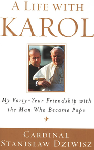 A Life with Karol: My Forty-Year Friendship with the Man Who Became Pope  -              By: Stanislaw Dziwisz
