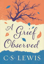 A Grief Observed   -     By: C.S. Lewis