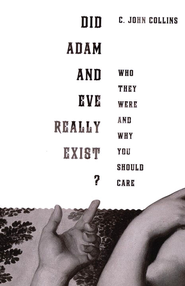 Did Adam and Eve Really Exist? Who They Were and Why You Should Care  -     By: C. John Collins