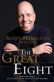 The Great Eight: How to Be Happy (Even When You Have  Every Reason to be Miserable) -eBook  -     By: Scott Hamilton