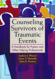 Counseling Survivors of Traumatic Events   -              By: Andrew J. Weaver, Laura T. Flannelly, John D. Preston