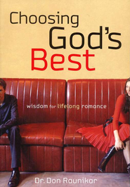 Choosing God's Best: Wisdom for Lifelong Romance   -              By: Dr. Don Raunikar