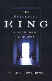 The Returning King: A Guide to the Book of Revelation   -     By: Vern S. Poythress