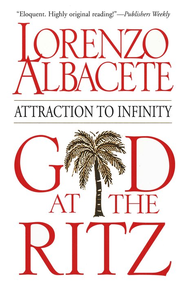 God at the Ritz: Attraction to Infinity   -     By: Lorenzo Albacete