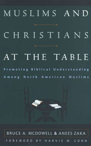 Muslims and Christians at the Table   -     By: Bruce A. McDowell