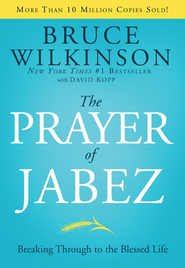 The Prayer of Jabez: Breaking Through to the Blessed Life  -              By: Bruce Wilkinson