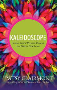 Kaleidoscope: Seeing God's Wit and Wisdom in a Whole New Light - eBook  -     By: Patsy Clairmont