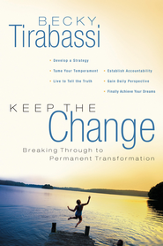 Keep the Change: A Radical Approach to Permanent Transformation - eBook  -     By: Becky Tirabassi