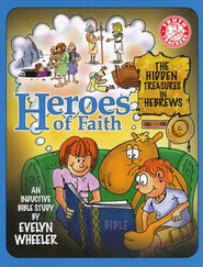 Heroes of Faith: The Hidden Treasures in Hebrews   -              By: Evelyn Wheeler