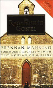 The Ragamuffin Gospel  -              By: Brennan Manning