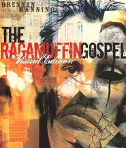 The Ragamuffin Gospel, Visual Edition  -     By: Brennan Manning