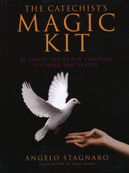 The Catechist's Magic Kit: 80 Simple Tricks for Teaching Catholicism to Kids  -              By: Angelo Stagnaro                   Illustrated By: Sean Pryor