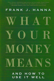 What Your Money Means  -     By: Frank J. Hanna