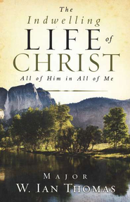 The Indwelling Life of Christ  -     By: W. Ian Thomas