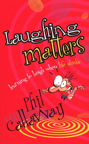 Laughing Matters  -     By: Phil Callaway