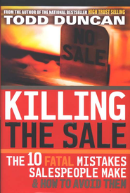 Killing the Sale: The 10 Fatal Mistakes Salespeople Make & How To Avoid Them - eBook  -     By: Todd Duncan