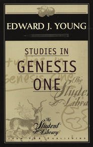 Studies in Genesis One   -              By: Edward J. Young