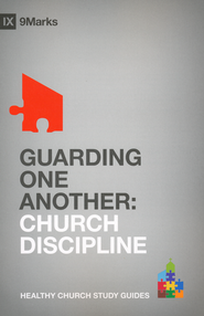 Guarding One Another: Church Discipline  -              By: Bobby Jamieson