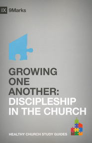 Growing One Another: Discipleship in the Church   -              By: Bobby Jamieson