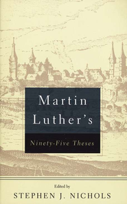Martin Luthers 95 Theses  -     Edited By: Stephen J. Nichols     By: Martin Luther