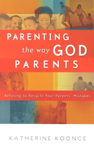 Parenting the Way God Parents   -              By: Katherine Koonce