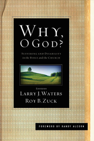 Why, O God?: Suffering and Disability in the Bible and the Church  -     Edited By: Roy Zuck     By: Larry Waters
