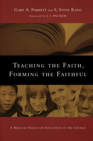 Teaching the Faith, Forming the Faithful: A Biblical Vision for Education in the Church  -              By: Gary A. Parrett, S. Steve Kang