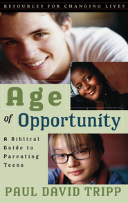 Age of Opportunity: A Biblical Guide to Parenting Teens, Second Edition with Study Guide  -              By: Paul David Tripp