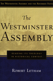 The Westminster Assembly: Reading Its Theology in Historical Context  -     By: Robert Letham