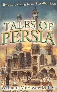 Tales of Persia: Missionary Stories from Islamic Iran  -     By: William McElwee Miller