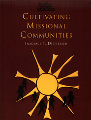 Cultivating Missional Communities  -     By: Inagrace Dietterich