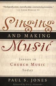 Singing and Making Music: Issues in Church Music Today  -     By: Paul S. Jones