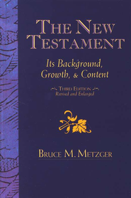 The New Testament: Its Background, Growth, and Content (3rd Edition)  -              By: Bruce M. Metzger