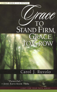 Grace to Stand Firm, Grace to Grow: Light from 1-2 Peter  -     By: Carol J. Ruvolo
