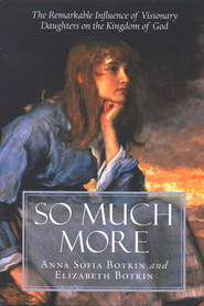 So Much More: The Remarkable Influence of Visionary Daughters on the Kingdom of God  -     By: Anna Sofia, Elizabeth Botkin