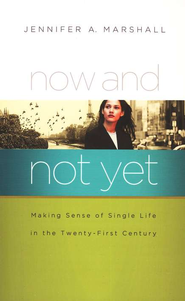 Now and Not Yet: Making Sense of Single Life in the Twenty-First Century - Slightly Imperfect  -     By: Jennifer Marshall