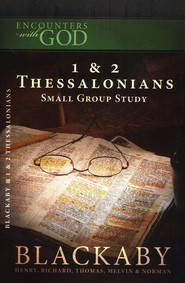 Encounters with God: 1 & 2 Thessalonians  -              By: Henry Blackaby, Melvin Blackaby, Thomas Blackaby