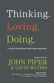 Thinking. Loving. Doing. A Call to Glorify God with Heart and Mind  -     Edited By: John Piper, David Mathis     By: Edited by John Piper & David Mathis