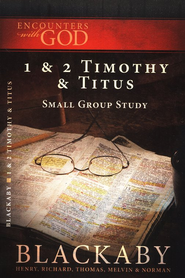 Encounters with God: 1 & 2 Timothy and Titus  -     By: Henry T. Blackaby, Melvin Blackaby, Thomas Blackaby