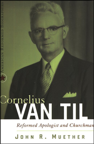 Cornelius Van Til: Reformed Apologist and Churchman  -     By: John Muether