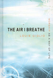 The Air I Breathe: Worship as a Way of Life   -     By: Louie Giglio