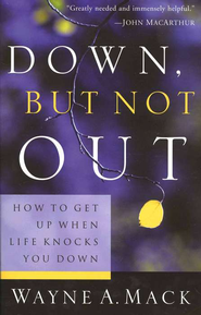 Down, But Not Out: How to Get Up When Life Knocks You Down  -     By: Wayne A. Mack
