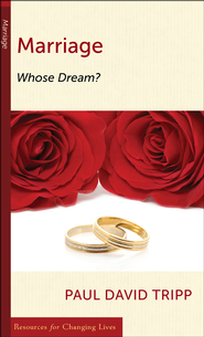 Marriage: Whose Dream?    -     By: Paul David Tripp