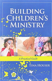 Building Children's Ministry  -     By: Tina Houser