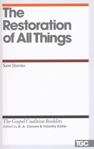 The Restoration of All Things: Gospel Coalition Booklets   -     By: Sam Storms