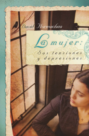 La Mujer: Sus Tensiones y Depresiones (Woman: Her Tensions and Depression) - eBook  -     By: David Hormachea