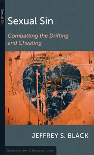 Sexual Sin: Combatting the Drifting and Cheating  -     By: Jeffrey S. Black