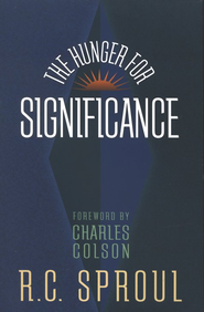 The Hunger for Significance, 2nd Edition  -     By: R.C. Sproul