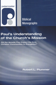 Paul's Understanding of the Church's Mission: Did the Apostle Paul Expect the Early Christian Communities to Evangelize?  -     By: Robert Plummer