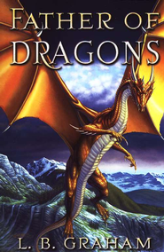 Father of Dragons, Binding of the Blade Series #4   -     By: L.B. Graham
